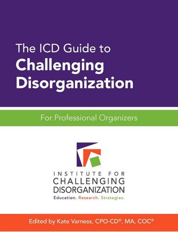 The ICD Guide to Challenging Disorganization